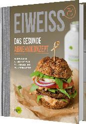 pumperlgsund Rezeptbuch, Eiweiß, das gesunde Abnehmkonzept