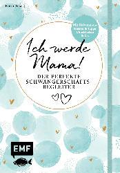 Edition Michael Fischer Ich werde Mama! Der perfekte Schwangerschaftsbegleiter von Kerstin Lüking